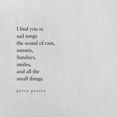 sunset quotes Image may contain: text that says I find you in sad songs the sound of rain sunsets Sundays smiles and all the small things. Rain Poems, Rain Quotes, Sunset Quotes, Poem Quotes, Words Quotes, Life Quotes, Sayings, A Poem, Poems About Rain