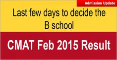 """""""CMAT 2015 scorers should decide which B school they would like to apply for admission. CMAT Feb 2015 scores is that more B schools have kept their admission opportunity open for the CMAT 2015 takers with high or low scores"""""""