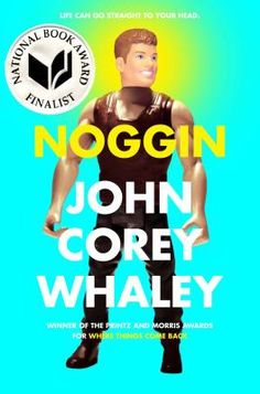 Noggin by John Corey Whaley - Travis Coates has a good head…on someone else's shoulders. A touching, hilarious, and wholly original coming-of-age story from John Corey Whaley, author of the Printz and Morris Award–winning Where Things Come Back. This Is A Book, The Book, Ya Books, Great Books, Leo, Reluctant Readers, Young Adult Fiction, National Book Award, Ya Novels
