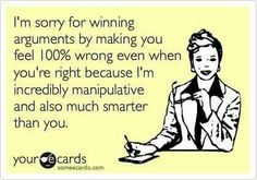 I'm sorry for winning arguments