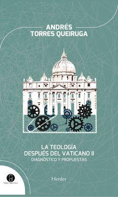 La teología después del Vaticano II : diagnóstico y propuestas / Andrés Torres Queiruga. [Barcelona] : Herder, D.L. 2013