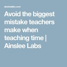Avoid the biggest mistake teachers make when teaching time | Ainslee Labs
