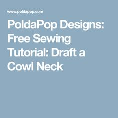 PoldaPop Designs: Free Sewing Tutorial: Draft a Cowl Neck