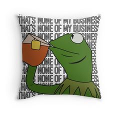 Kermit Sipping Tea Meme King but That s None of My Business 2 Throw Pillow 57e63c49aef3
