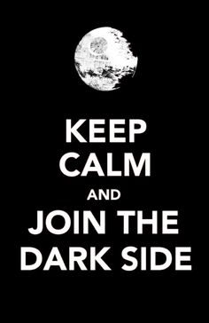 Keep calm and join the dark side.  I just want their cookies.