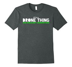 Mens It's A Drone Thing You Wouldn't Understand - T-Shirt 2XL Dark Heather https://www.amazon.com/dp/B072BYLFY3?th=1