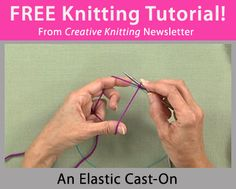 Free Knitting Tutorial from Creative Knitting newsletter: An Elastic Cast-On by Tabetha Hedrick. Click on the photo to access the tutorial. Sign up for this free newsletter here: www.AnniesNewsletters.com.