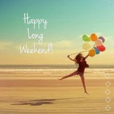 Wishing you a safe and wonderful long weekend full of smiles and sunshine!
