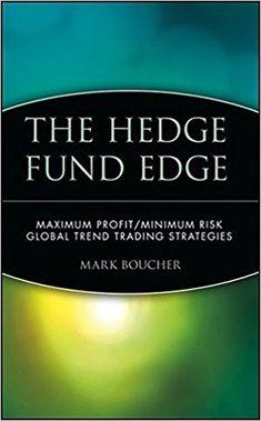 Amazon.com: The Hedge Fund Edge: Maximum Profit/Minimum Risk Global Trend Trading Strategies (9780471185383): Mark Boucher: Books