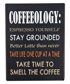 Haha....puns for my life. Look what I found on #zulily! 'Coffeeology' Wall Sign #zulilyfinds - really great funny coffee sayings and quotes