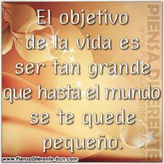 #el #objetivo #de #la #vida #es #ser #tan #grande #que #hasta el #mundo #se #te #quede #pequeño #piensa #diferente #y en...