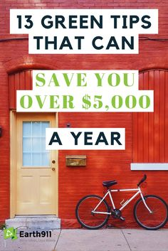 Living green is a long term investment. At times it may cost a bit more upfront but in the long run you'll save money. These 13 tips will outline how you can save $5,000 a year by living green.