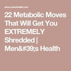 22 Metabolic Moves That Will Get You EXTREMELY Shredded | Men's Health