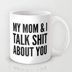 MY MOM & I TALK SHIT ABOUT YOU Mug by CreativeAngel