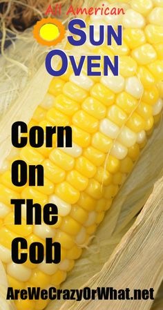 Step by step directions for cooking corn on the cob in a Sun Oven. #beselfrelaint