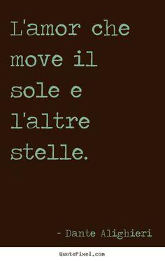 L'Amore che move il sole e l'altre stelle : Love that moves the Sun and other stars - Dante