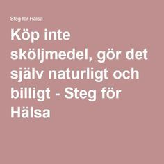 Köp inte sköljmedel, gör det själv naturligt och billigt - Steg för Hälsa Bra Hacks, Diy Shampoo, Better Life, Clean House, Diy And Crafts, Life Hacks, About Me Blog, Cleaning, Health