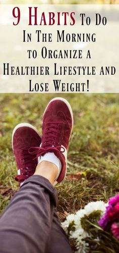 9 Habits to Do In The Morning to Organize a Healthier Lifestyle and Lose Weight. Super helpful weight loss advice to motivate and keep you going on your weight loss journey.