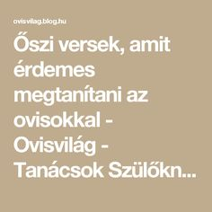 Őszi versek, amit érdemes megtanítani az ovisokkal - Ovisvilág - Tanácsok Szülőknek Infancy, Math Equations, Blog, Montessori, Children, Projects, Childhood, Young Children, Boys