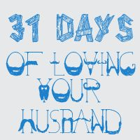 Pixel Perfect: 31 Days of Loving Your Husband - Kind of like a Firproof Challenge, could be fun & can't hurt, right?