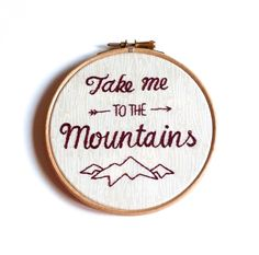 "Take Me To The Mountains, 5"" embroidery hoop art"