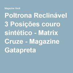 Poltrona Reclinável 3 Posições couro sintético - Matrix Cruze - Magazine Gatapreta