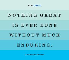 """""""Nothing great is ever done without much enduring.""""— St. Catherine of Siena"""