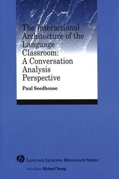 The interactional architecture of the language classroom : a conversation analysis perspective / Paul Seedhouse