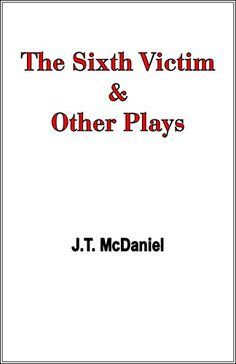 The Sixth Victim & Other Plays by [McDaniel, J.T.]