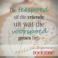 """Die teëspoed sif die vriende uit wat die voorspoed geoes het."" - CJ Langenhoven #quotes #words #inspiration Quotable Quotes, Bible Quotes, Words Quotes, Wise Words, Bible Verses, Sayings, Rose Quotes, Afrikaanse Quotes, Best Inspirational Quotes"