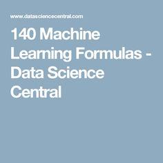 140 Machine Learning Formulas - Data Science Central