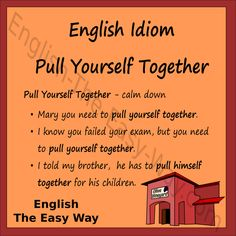 My sister needs to ______________ . 1. pull herself togheter 2. calm down 3. both http://english-the-easy-way.com/Idioms/Idioms_Page.html #EnglishIdiom
