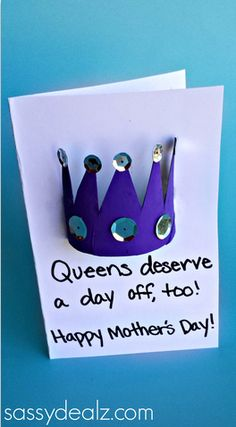 "Make a toilet paper roll crown to put on a Mother's day card! The card says ""Queen of the day!"" at the bottom. It's easy and cheap to make this craft!"