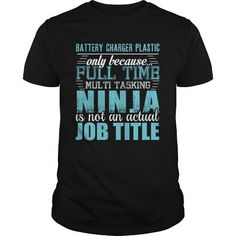 BATTERY CHARGER PLASTIC Only Because Full Time Multi Tasking Ninja Is Not An Actual Job Title T Shirts, Hoodie