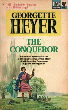 The Conqueror by Georgette Heyer is about William the Conqueror, 1066 An early straight historical romance. Vintage Book Covers, Vintage Books, Georgette Heyer, William The Conqueror, Any Book, Historical Romance, Romance Novels, Great Books, Book Worms