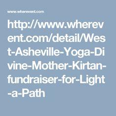 http://www.wherevent.com/detail/West-Asheville-Yoga-Divine-Mother-Kirtan-fundraiser-for-Light-a-Path