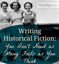 Writing Historical Fiction, You Don't Need as Many Facts as You Think
