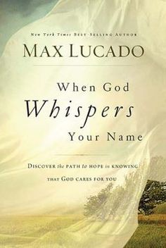 When God Whispers Your Name by Max Lucado Life changing book