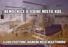 Nemocnice je jediné místo, kde... slovo pozitivně znamená něco negativního. Humor, Haha, Funny Memes, Carpe Diem, Cool Stuff, Random Things, Pranks, Pictures, Quote