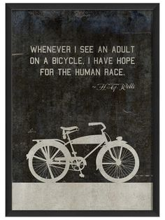 """""""Whenever I see an adult on a bicycling I have hope for the human race."""" –H.G. Wells"""