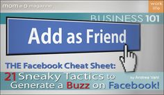 Business 101: THE Facebook Cheat Sheet: 21 Sneaky Tactics to Generate a Buzz on Facebook