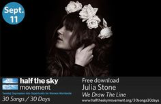 """""""I was so moved by the book that when I received the email asking if I would contribute a song, I was most grateful for the opportunity to think about how it affected me — and to sing about that.""""  - Julia Stone    Download """"We Draw the Line"""" today, available until 8am ET September 12 for 30 Songs / 30 Days.     www.halftheskymovement.org/30songs30days"""