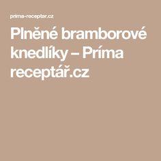 Plněné bramborové knedlíky – Príma receptář.cz