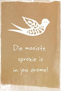 Die mooiste sprokie is in jou drome - ©Sonja Peacock Home Quotes And Sayings, Sign Quotes, True Quotes, Bible Quotes, Funny Quotes, Afrikaanse Quotes, Wedding Quotes, Verses, How To Memorize Things