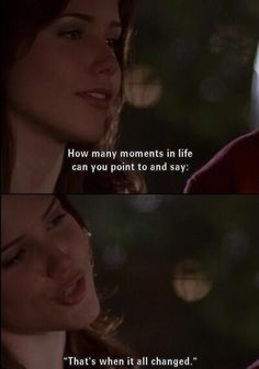 that's when it all changed.Brooke Davis