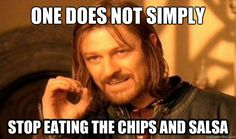 one does not simply stop eating the chips and salsa - Boromir