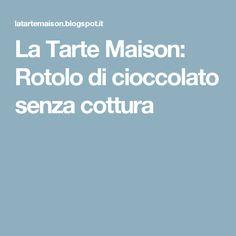 La Tarte Maison: Rotolo di cioccolato senza cottura