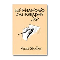Left-handed Calligraphy by Vance Studley. Left-handers are just as likely as right-handers to practice the art of calligraphy, but virtually all calligraphy books are written literally from the right-handers' point of view. This book, by noted calligrapher and educator Vance Studley, presents an introduction to calligraphic scripts including Italic and Cursive with an emphasis on positioning and layouts that will make sense for southpaws. Only $5.95 for this wealth of knowledge.