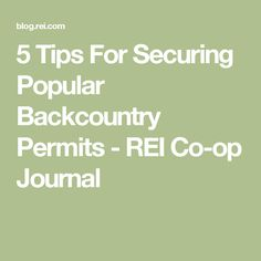 5 Tips For Securing Popular Backcountry Permits - REI Co-op Journal