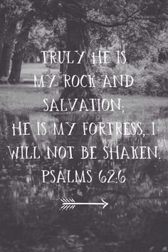 He is my fortress. I will not be shaken.